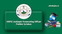 UKPSC Assistant Prosecuting Officer Prelims Syllabus