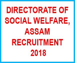 Directorate Of Social Welfare, Assam Recruitment 2018