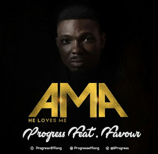 Music + lyrics |  Ama Progress Effiong ft. Favour