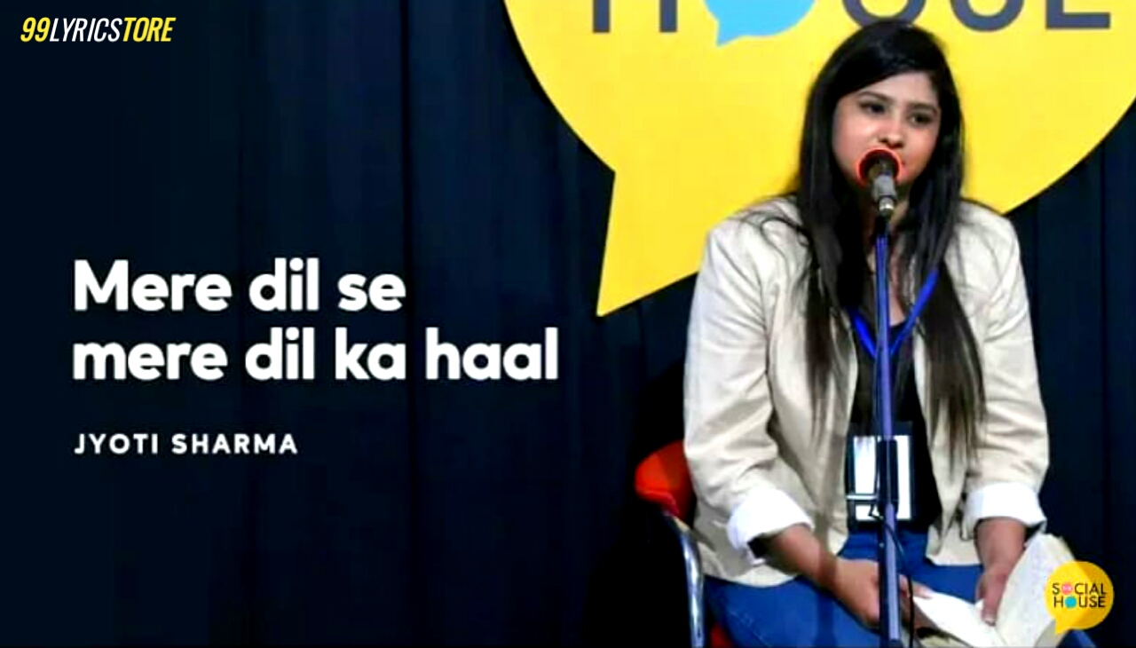 Mere Dil Se Mere Dil Ka Haal Poetry written and performed by Jyoti Sharma on  The Social House's Platform.