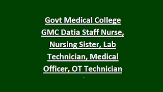Govt Medical College GMC Datia Staff Nurse, Nursing Sister, Lab Technician, Medical Officer, OT Technician Jobs