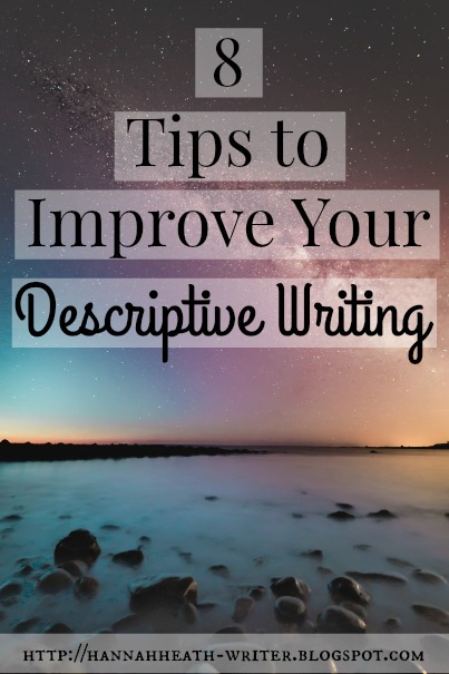 hannah heath tips to improve your descriptive writing 1 if it s not relevant to the story chop it out please if you have any regard for your readers follow this rule do not overuse description