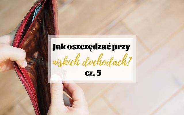 https://www.oszczedzaniepieniedzyblog.pl/2018/06/jak-oszczedzac-przy-niskich-dochodach.html