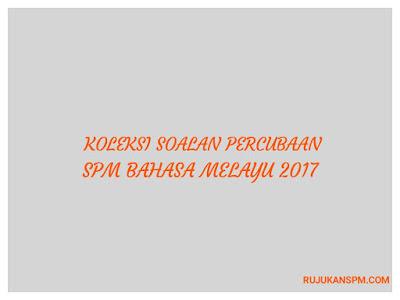Koleksi Soalan Percubaan SPM Bahasa Melayu 2017