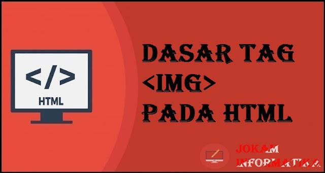 Dasar Atribut Tagging <img> Pada Bahasa Pemrograman HTML - JOKAM INFORMATIKA