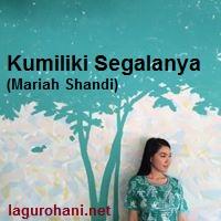 Download Lagu Kumiliki Segalanya (Mariah Shandi)