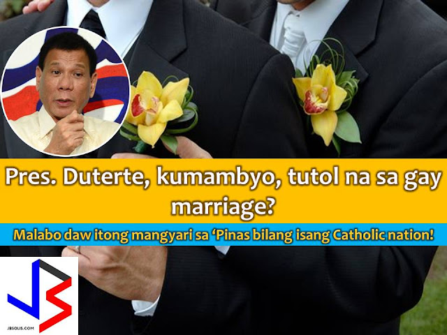 As one of the two predominantly Catholic nations in Asia, same-sex marriage will not be legalized anytime soon in the Philippines.  This is after President Rodrigo Duterte reverses his campaign promise to support bills in Congress that will allow gay unions.  In his meeting with the Filipino community in Myanmar, Duterte said, gay marriage may work for others, but not for a predominantly Catholic country.
