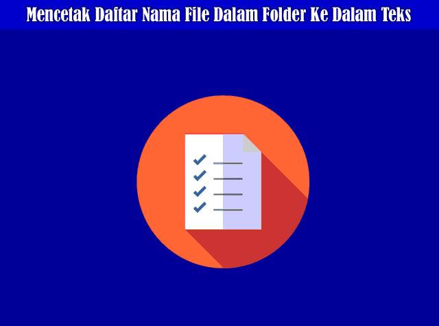 Cara Menulis atau Mencetak Daftar Nama File Dalam Folder Ke Dalam Format Teks