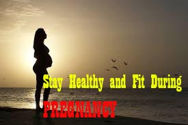 Stay Healthy and Fit During Pregnancy
