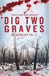 Dig Two Graves Vol.2