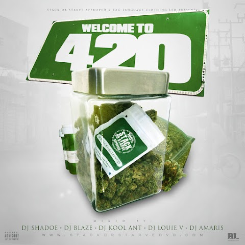 [Mixtape]: Welcome To 420 (Hosted By Dj Kool Ant, Dj Amaris, Dj Louie V, Dj Shadoe & Blaze)
