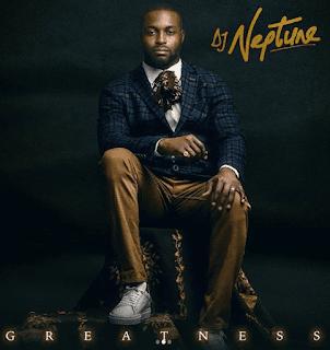 FULL ALBUM: DJ Neptune – Greatness (All Tracks Download)