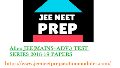 Allen JEE(MAINS+ADV.) TEST SERIES 2018-19 PAPERS