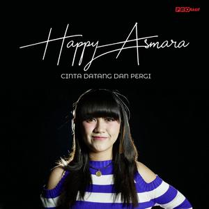 Happy Asmara - Cinta Datang Dan Pergi