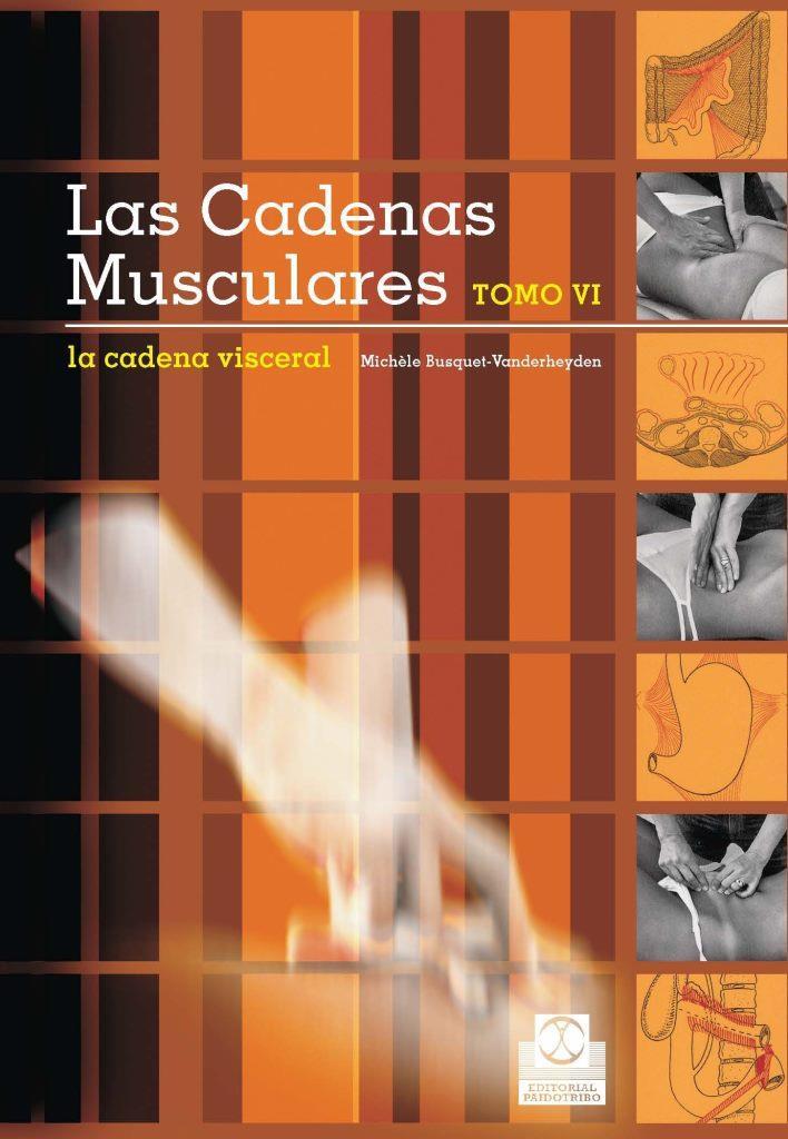 Las cadenas musculares, Tomo VI: La cadena visceral – Michèle Busquet-Vanderheyden