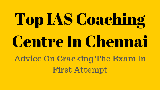 Top IAS Coaching Centre In Chennai Advice On Cracking The Exam In First Attempt