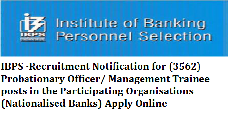 IBPS -Recruitment Notification for (3562) Probationary Officer/ Management Trainee posts in the Participating Organisations  (Nationalised Banks) is tentatively scheduled in October / November 2017.Apply Online  The online examination (Preliminary and Main) for the next Common Recruitment Process for selection of personnel for Probationary Officer/ Management Trainee posts in the Participating Organisations is tentatively scheduled in October / November 2017.jobs in all nationalised banks vacancy posts in all national banks apply online for bank jobs ibps-recruitment-notification-for-3562-probationary-officer-management-posts-apply online