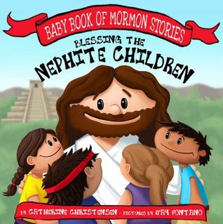 Heidi Reads... Blessing the Nephite Children by Catherine Christensen & Jay Fontano