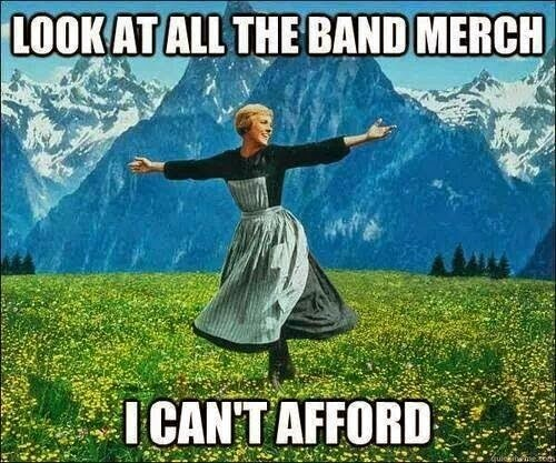 Look all the band merch I can't afford