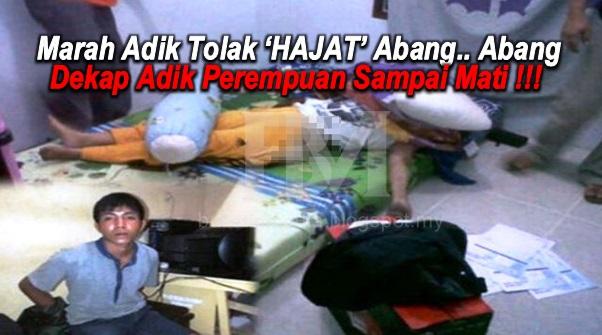 Marah Adik Tolak 'HAJAT' Abang..Abang Dekap Adik Perempuan Sampai Mati !!!