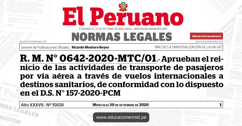 R. M. N° 0642-2020-MTC/01.- Aprueban el reinicio de las actividades de transporte de pasajeros por vía aérea a través de vuelos internacionales a destinos sanitarios, de conformidad con lo dispuesto en el D.S. N° 157-2020-PCM