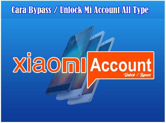 Cara Unlock atau Bypass Mi Account All Type Xiaomi Versi Android 7 Keatas
