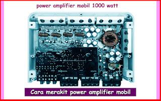 Cara Merakit Power Amplifier Mobil 1000 Watt