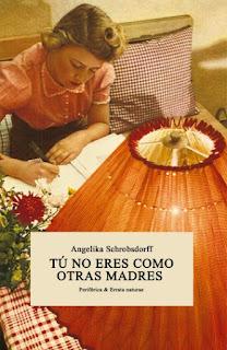 """""""Tú no eres como otras madres"""" - Angelika Schrobsdorff"""