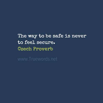 The way to be safe is never to feel secure
