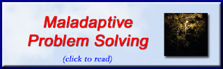 http://mindbodythoughts.blogspot.com/2016/05/maladaptive-problem-solving.html