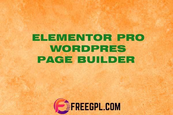 Elementor Pro – WordPress Page Builder Nulled Download Free