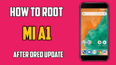 How to Root  Mi a1 after Oreo update