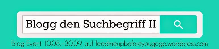 http://feedmeupbeforeyougogo.wordpress.com/2014/08/10/blogg-den-suchbegriff-auf-gehts-in-die-zweite-runde-blog-event/