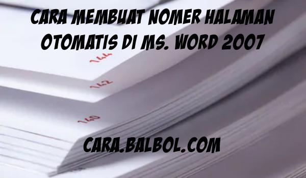 Cara Membuat Nomor Halaman Otomatis di Ms Word 2007