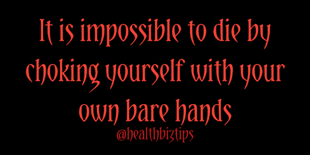 Health Facts & Tips @healthbiztips: It is impossible to die by choking yourself with your own bare hands.
