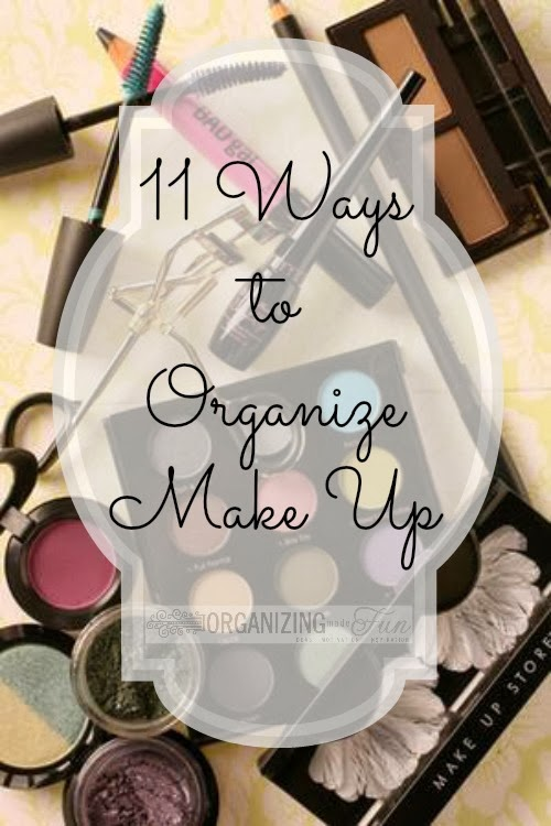 11 Ways To Organize Make Up Organizing Made Fun Bloglovin