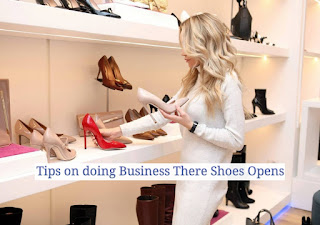 Shoes Business, Online Shoes, Tips on doing Business There Shoes Opens