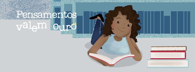 Blog Literário Pensamentos Valem Ouro
