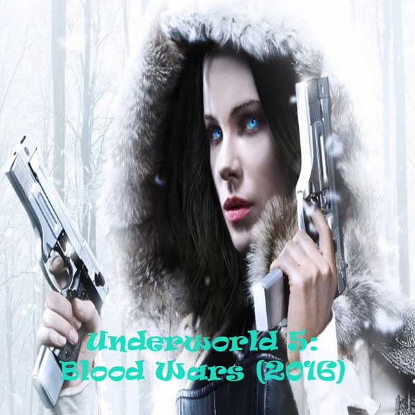 Underworld 5: Blood Wars, Film Underworld 5: Blood Wars, Underworld 5: Blood Wars Trailer, Underworld 5: Blood Wars Review, Underworld 5: Blood Wars Synopsis, Download Poster Film Underworld 5: Blood Wars 2016