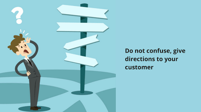 Do not confuse, give your customer proper direction