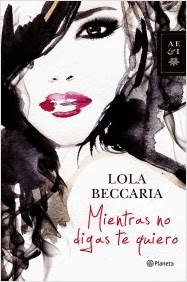 http://lecturasmaite.blogspot.com.es/2013/05/mientras-no-digas-te-quiero-de-lola.html