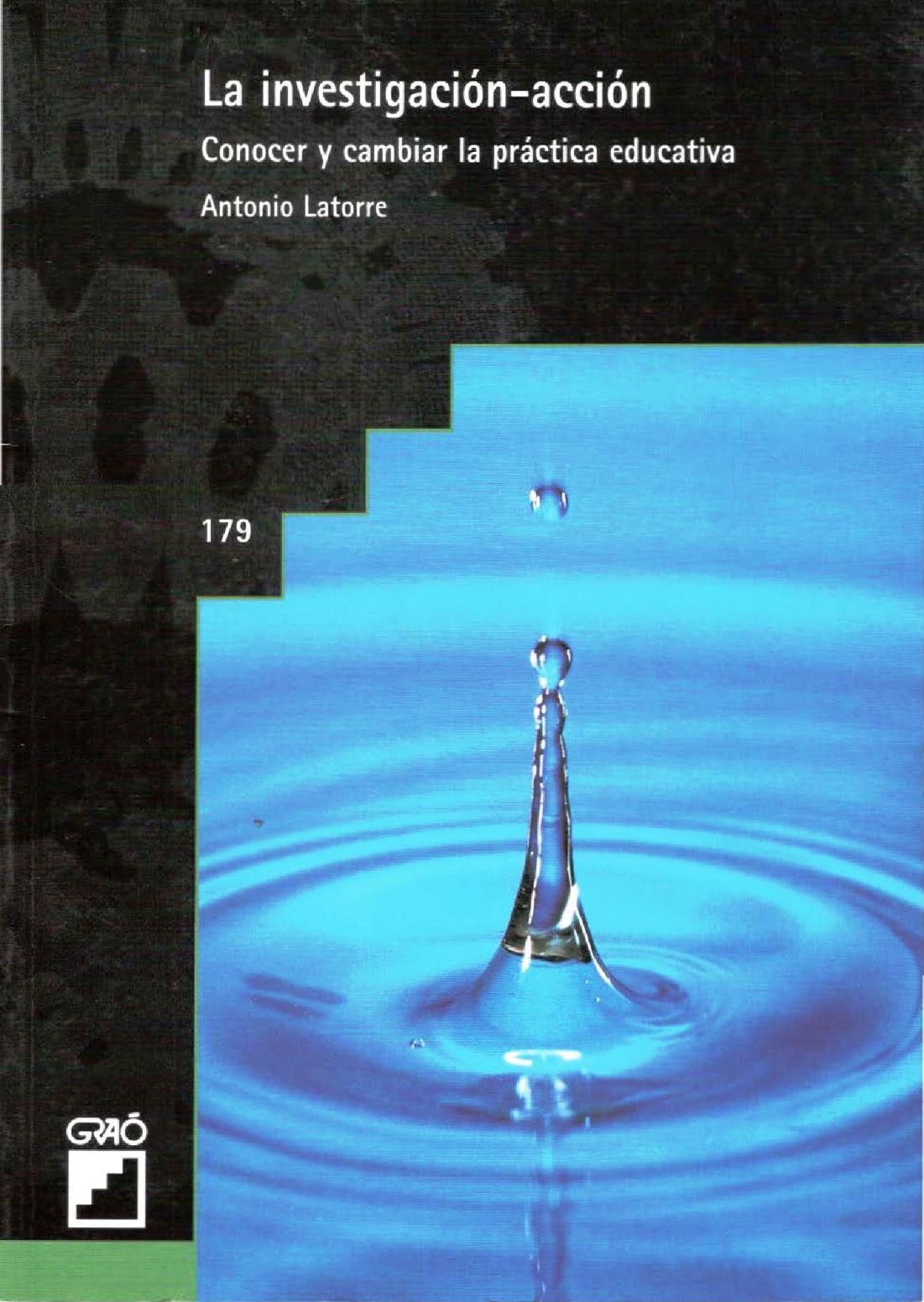 La investigación-acción: Conocer y cambiar la práctica educativa – Antonio Latorre