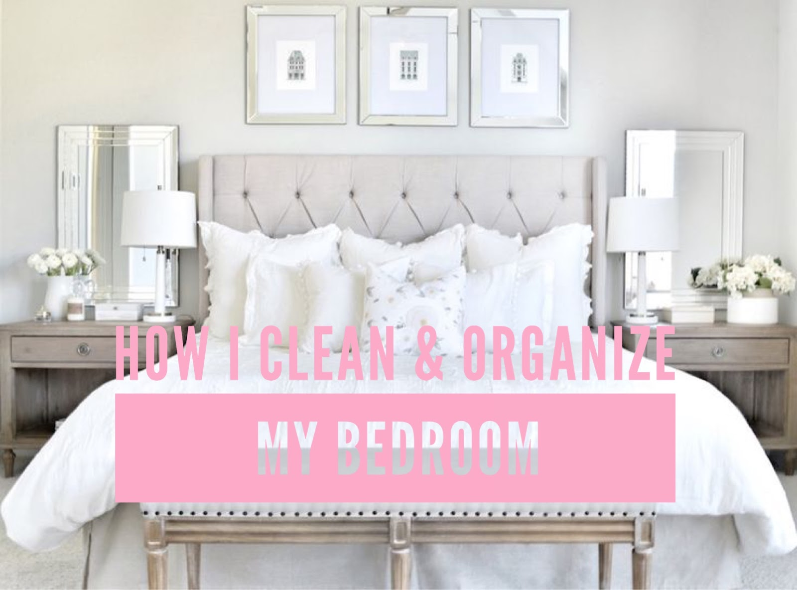 Tips On How I Clean U0026 Organize My Bedroom