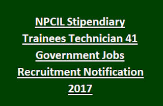 NPCIL Stipendiary Trainees Technician 41 Government Jobs Recruitment Notification 2017