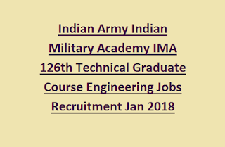 Indian Army Indian Military Academy IMA 126th Technical Graduate Course Engineering Jobs Recruitment Jan 2018