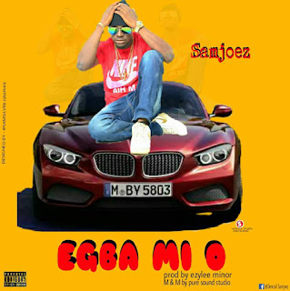 Music, Download Samjoez, Egba Mi O (Prod. By Ezylee)
