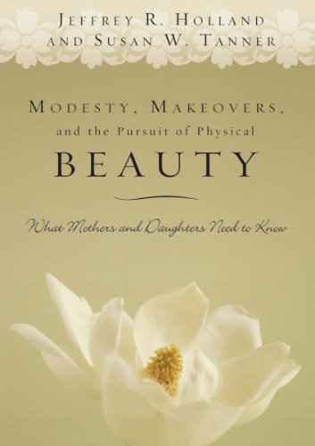 the pursuit of physical beauty in Modesty, makeovers, and the pursuit of physical beauty: what mothers and daughters need to know by jeffrey r holland, susan w tanner.