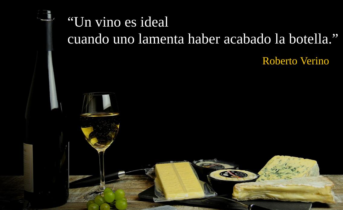 Frase de Roberto Verino sobre el vino. Un vino es ideal cuando uno lamenta haber acabado la botella.