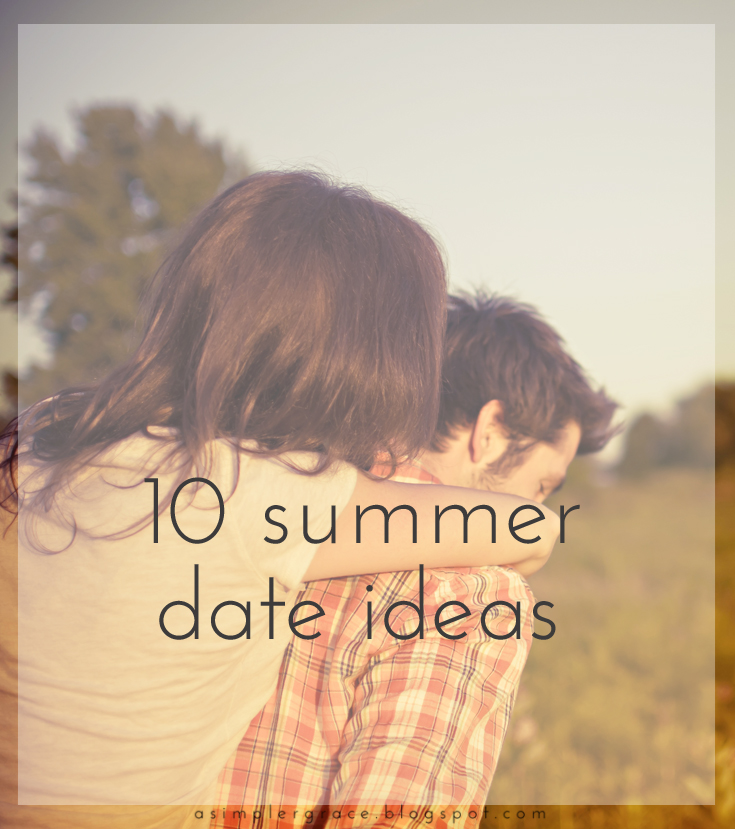 10 Summer Date Ideas - A Simpler Grace - ten fun date ideas for you and your sweetheart.