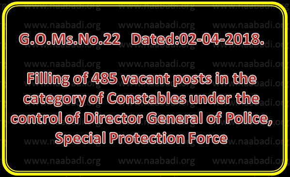 GO 22 - Filling of 485 vacant posts in the category of Constables under the control of Director General of Police, Special Protection Force Direct Recruitment through Telangana State Level Police Recruitment Board
